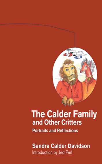 The Calder Family and Other Critters - Portraits and Reflections ebook by Sandra Calder Davidson