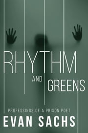 Rhythm and Greens - Professings of a Prison Poet ebook by Evan Sachs