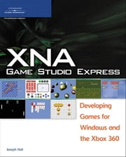 XNA Game Studio Express - Developing Games for Windows and the Xbox 360 ebook by Joseph Hall