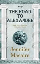 The Road to Alexander ebook by Jennifer Macaire