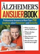 Alzheimer's Answer Book: Professional Answers to More Than 250 Questions about Alzheimer's and Dementia ebook by