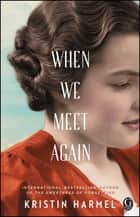 When We Meet Again ebook by Kristin Harmel