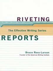 Riveting Reports (The Effective Writing Series) ebook by Bruce Ross-Larson