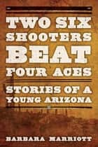 Two Six Shooters Beat Four Aces ebook by Barbara Marriott Ph.D