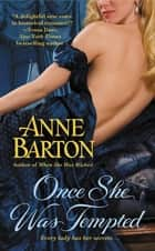 Once She Was Tempted ebook by Anne Barton