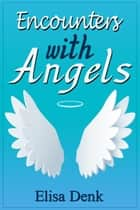 Encounters with Angels ebook by Elisa Denk