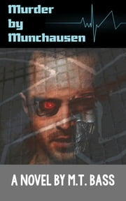 Murder by Munchausen Future Crime Mysteries (Book 1) ebook by M.T. Bass