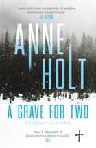 A Grave for Two - Scandinavia's queen of crime and bestselling author behind the Modus TV series is back! ebook by Anne Holt