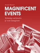 Magnificent events. Technology and practice of event management ebook by Alex Shumovich