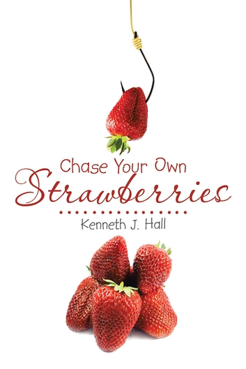 Chase Your Own Strawberries ebook by Kenneth J. Hall