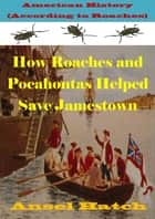 American History (According to Roaches): How Roaches and Pocahontas Helped Save Jamestown ebook by Ansel Hatch