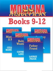 Montana Mavericks books 9-12 - Father Found\Baby Wanted\Man With A Past\Cowboy Cop ebook by Laurie Paige,Cathie Linz,Celeste Hamilton,Rachel Lee,Allison Kent