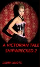 A Victorian Tale Shipwrecked 2 ebook by Laura Knots