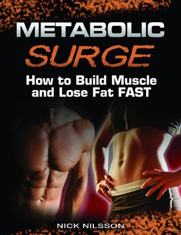 Metabolic Surge: How to Build Muscle and Lose Fat Fast ebook by Nick Nilsson