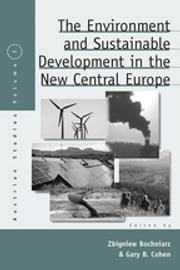 The Environment and Sustainable Development in the New Central Europe ebook by Zbigniew Bochniarz,Gary B. Cohen