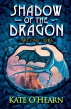 Shadow of the Dragon - Part One: Kira ebook by Kate O'Hearn