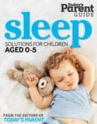 Sleep Solutions for Children Aged 0-5 - Today's Parent Guide ebook by Today's Parent