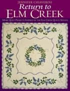 Return To Elm Creek - More Quilt Projects Inspired by the Elm Creek Quilts Novels ebook by Jennifer Chiaverini