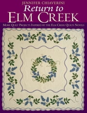 Return To Elm Creek - More Quilt Projects Inspired by the Elm Creek Quilts Novels 電子書籍 by Jennifer Chiaverini