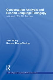 Conversation Analysis and Second Language Pedagogy - A Guide for ESL/ EFL Teachers ebook by Jean Wong,Hansun Zhang Waring