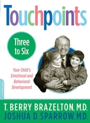 Touchpoints-Three to Six ebook by T. Berry Brazelton,Joshua Sparrow