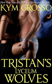 Tristan's Lyceum Wolves (Immortals of New Orleans, Book 3) ebook by Kym Grosso