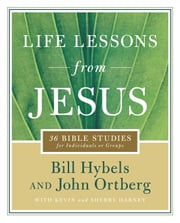 Life Lessons from Jesus - 36 Bible Studies for Individuals or Groups ebook by Bill Hybels,John Ortberg