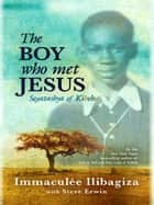 The Boy Who Met Jesus ebook by Immaculee Ilibagiza