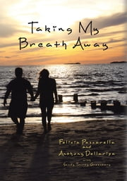 Taking My Breath Away ebook by Felicia Pascarella, Anthony Dellaripa, Sandy Tovray Greenberg
