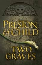 Two Graves - An Agent Pendergast Novel ebook by Lincoln Child, Douglas Preston