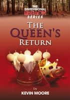 The Dimensional Breach Series: The Queen's Return ebook by Kevin Moore