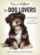 Paws to Reflect for Dog Lovers - 60 Devotions on Trust & Love ebook by Devon O'Day, Kim McLean