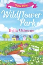 Wildflower Park – Part Three: Oopsy Daisy (Wildflower Park Series) 電子書 by Bella Osborne