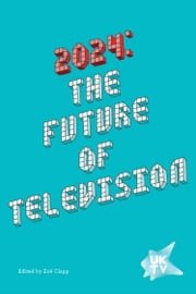 2024: The Future of Television ebook by Zoë Clapp
