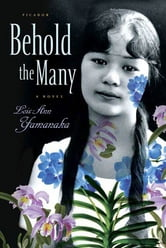 Behold the Many - A Novel ebook by Lois-Ann Yamanaka