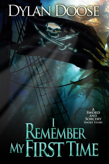 I Remember My First Time - A Sword and Sorcery Short Story ebook by Dylan Doose