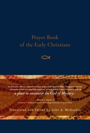 Prayer Book of the Early Christians ebook by John McGuckin