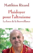 Plaidoyer pour l'altruisme ebook by Matthieu RICARD