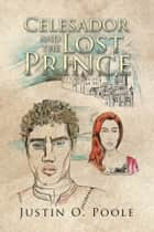 Celesador and the Lost Prince ebook by Justin O. Poole