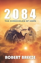 2084: The Chronicles of Hope by Breeze Robert