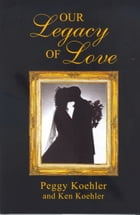 Our Legacy of Love by Peggy Koehler