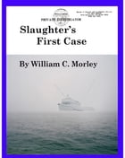Slaughter's First Case by William C. Morley