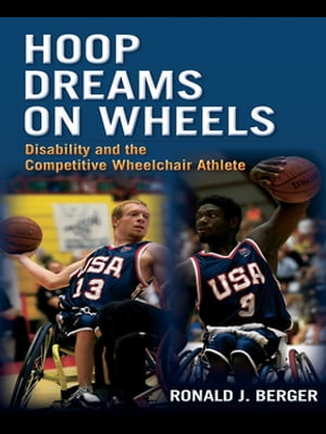 Hoop Dreams on Wheels Disability and the Competitive Wheelchair Athlete