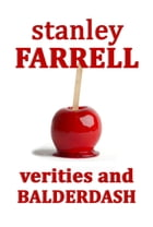 Verities and Balderdash by Stanley Farrell