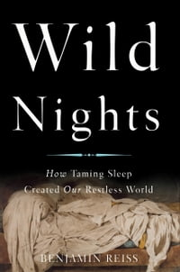 Wild Nights: How Taming Sleep Created Our Restless World