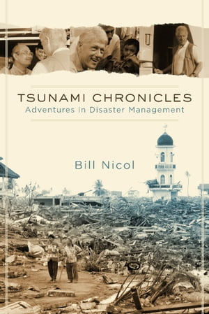 Tsunami Chronicles: Adventures in Disaster Management by Bill Nicol