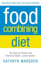 Food Combining Diet: The Healthy Way to Lose Weight by Kathryn Marsden
