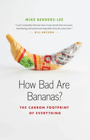 How Bad Are Bananas?: The Carbon Footprint of Everything by Mike Berners-Lee