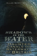 Shadows on the Water: The Haunted Canals and Waterways of Britain