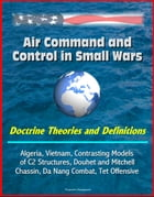 Air Command and Control in Small Wars: Doctrine Theories and Definitions, Algeria, Vietnam, Contrasting Models of C2 Structures, Douhet and Mitchell,  by Progressive Management